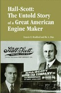 Hall-Scott: The Untold Story of a Great American Engine Maker  by  Francis H. Bradford