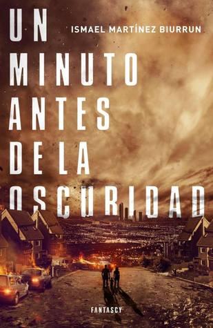 Un minuto antes de la oscuridad Ismael Martínez Biurrun