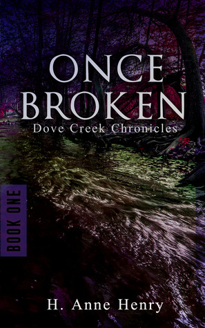 Once Broken (Dove Creek Chronicles, #1)  by  H. Anne Henry