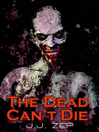 The Dead Cant Die (Zombie D.O.A., #6) J.J. Zep