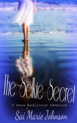 The Selkie Secret( The Selkie Advenutres/ The Vanna MacAllister Adventures, #1)  by  Sai Marie Johnson