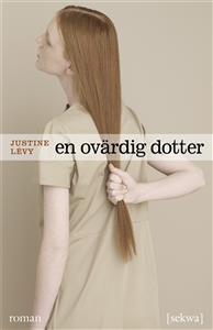 En ovärdig dotter  by  Justine Lévy