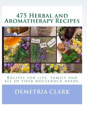 475 Herbal and Aromatherapy Recipes  by  Demetria Clark
