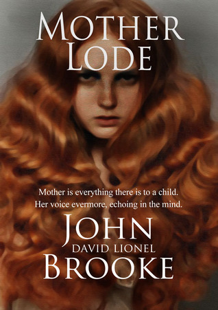 Shut Up Mother: Second Book in the Mother Lode Trilogy  by  John David Lionel Brooke
