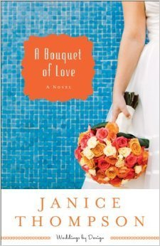 A Bouquet of Love (Weddings  by  Design #4) by Janice  Thompson