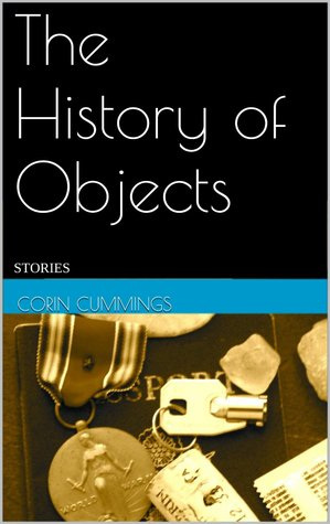 The History of Objects  by  Corin Cummings