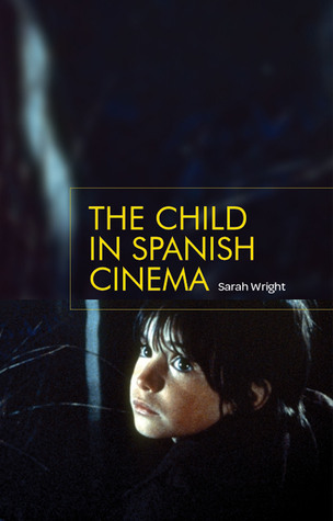 The Child in Spanish Cinema  by  Sarah Wright