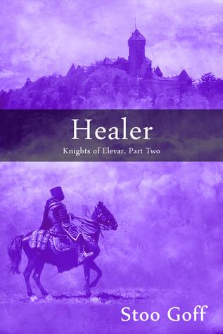 Healer (Knights of Elevar, #2)  by  Stoo Goff