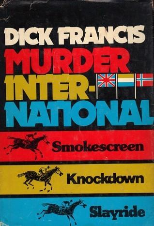 Murder International- Smokescreen, Knockdown,Slayride  by  Dick Francis