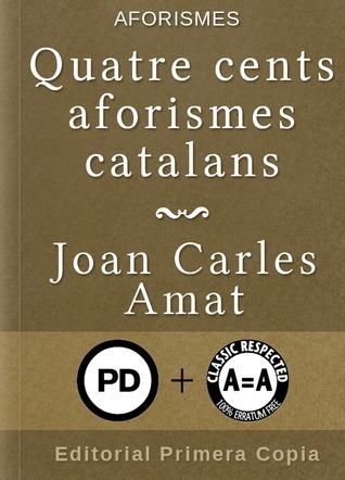 Quatre cents aforismes catalans  by  Joan Carles Amat