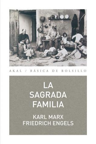 La sagrada familia, o Crítica de la crítica contra Bruno Bauer y consortes Karl Marx
