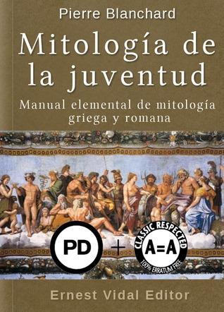 Mitología de la juventud: manual elemental de mitología griega y romana Pierre Blanchard