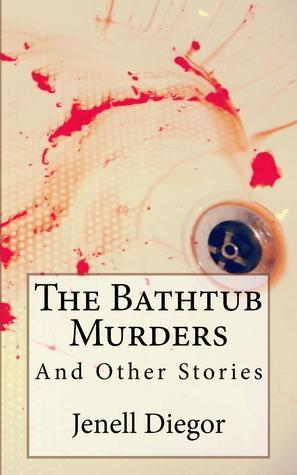 The Bathtub Murders and Other Stories  by  Jenell Diegor