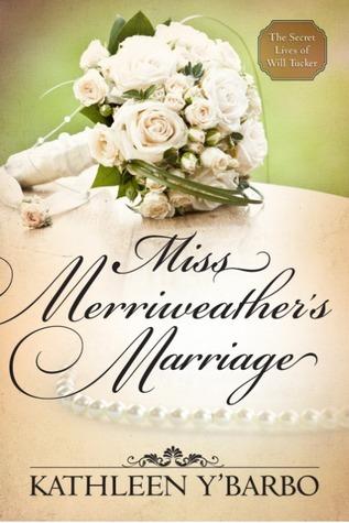 Miss Merriweathers Marriage (The Secret Lives of Will Tucker 0.5) Kathleen YBarbo