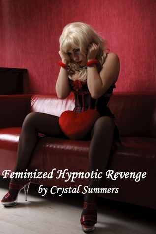 Feminized Hypnotic Revenge  by  Crystal Summers