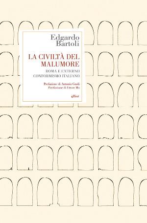 La civiltà del malumore: Roma e leterno conformismo italiano  by  Edgardo Bartoli