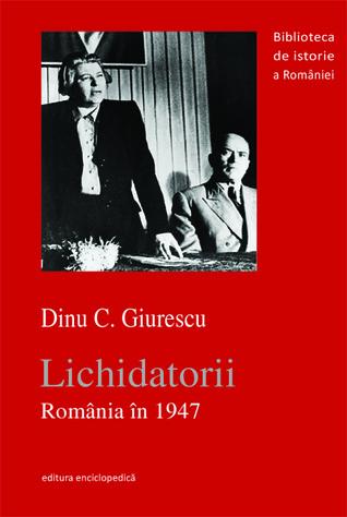 Lichidatorii. România în 1947 GIURESCU, DINU CONSTANTIN