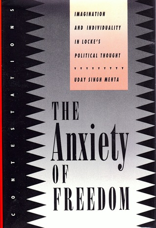 The Anxiety of Freedom: Imagination and Individuality in Lockes Political Thought Uday Singh Mehta