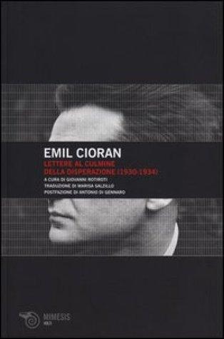 Lettere al culmine della disperazione (1930-1934)  by  Emil Cioran