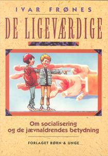 De ligeværdige: Om socialisering og de jævnaldrendes betydning  by  Ivar Frønes