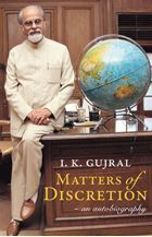 Matters Of Discretion: An Autobiography I.K. Gujral