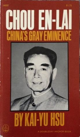 Chou En-Lai: Chinas Gray Eminence Kai-Yu Hsu