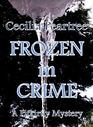 Frozen in Crime (Pitkirtly Mysteries #5)  by  Cecilia Peartree