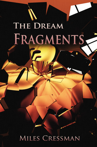 The Dream Fragments  by  Miles Cressman