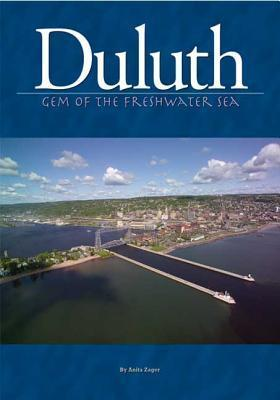 Duluth: Gem of the Freshwater Sea  by  Anita Zager