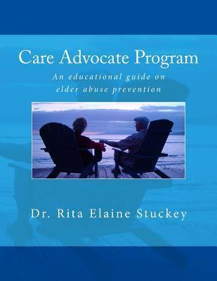 Care Advocate Program: An Educational Guide on Elder Abuse Prevention Rita Elaine Stuckey