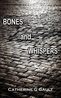Bones and Whispers Catherine G. Gault