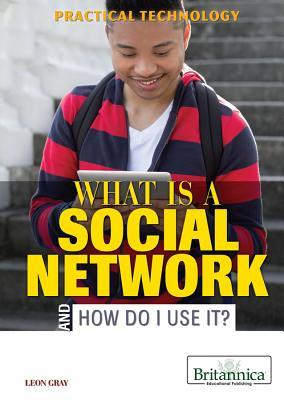 What Is a Social Network and How Do I Use It? Leon Gray