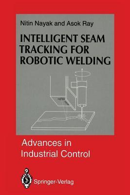 Intelligent Seam Tracking for Robotic Welding  by  Nitin R. Nayak