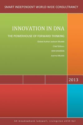 Innovation in DNA: The Powerhouse of Forward Thinking  by  Jackson Mutebi
