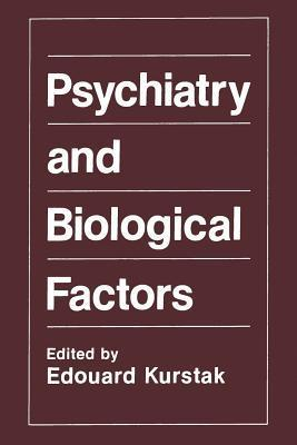Psychiatry and Biological Factors  by  Edouard Kurstak