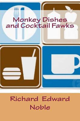 Monkey Dishes and Cocktail Fawks  by  Richard Edward Noble