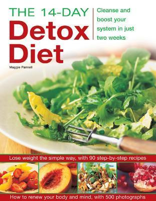 The 14-Day Detox Diet: Cleanse and Boost Your System in Just Two Weeks  by  Maggie Pannell