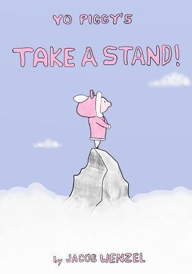 Yo Piggys Take a Stand!  by  Jacob Wenzel