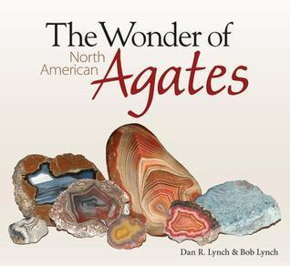 The Wonder of North American Agates  by  Dan Lynch