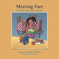Morning Fare: A Childs Breakfast Fantasy Suzanne Anderson