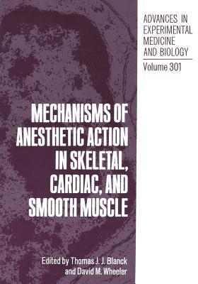 Mechanisms of Anesthetic Action in Skeletal, Cardiac, and Smooth Muscle Thomas J.J. Blanck