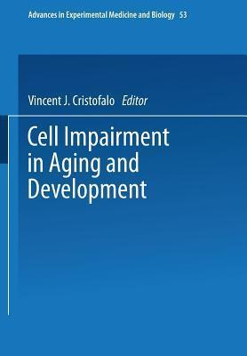 Cell Impairment in Aging and Development  by  V Cristofalo