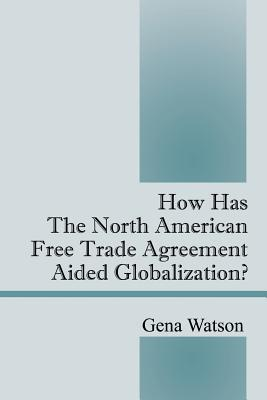 How Has the North American Free Trade Agreement Aided Globalization?  by  Gena Watson