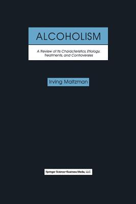 Alcoholism: A Review of Its Characteristics, Etiology, Treatments, and Controversies  by  Irving Maltzman