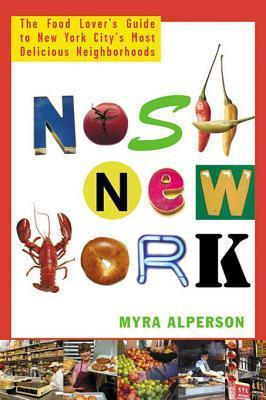 Nosh New York: The Food Lovers Guide to New York Citys Most Delicious Neighborhoods  by  Myra Alperson