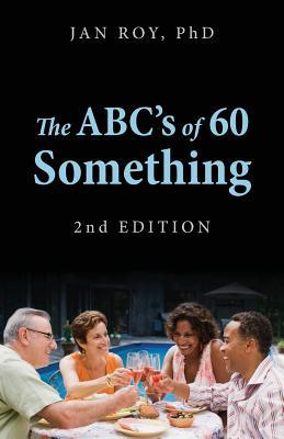 The ABCs of 60 Something: 2nd Edition  by  Jan Roy