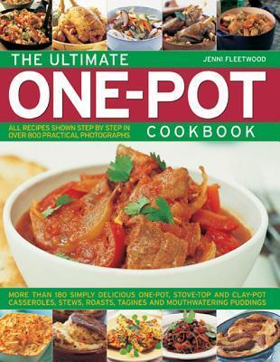 The Ultimate One-pot Cookbook: More Than 180 Simply Delicious One-pot, Stove-top and Clay-pot Casseroles, Stews, Roasts, Tangines and Mouthwatering Puddings Jenni Fleetwood