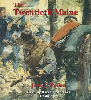 The Twentieth Maine: A Volunteer Regiment in the Civil War John J. Pullen