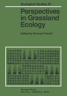 Perspectives in Grassland Ecology: Results and Applications of the Us/IBP Grassland Biome Study N R French