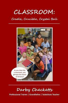 Classroom: Cradle, Crucible, Crystal Ball  by  MR Darby V Checketts